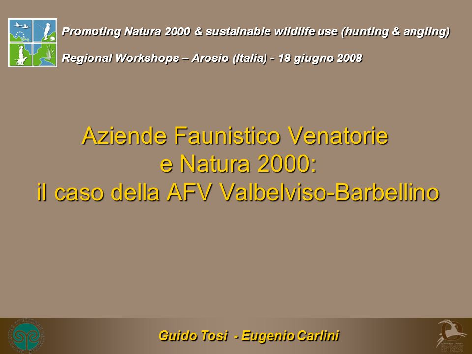 Aziende Faunistico Venatorie e Natura 2000: il caso della AFV Valbelviso-Barbellino Guido Tosi - Eugenio Carlini Promoting Natura 2000 & sustainable w