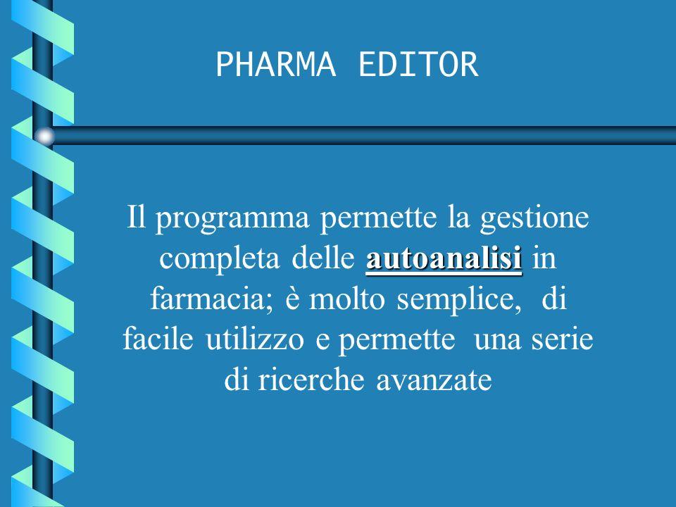 PHARMA EDITOR autoanalisi Il programma permette la gestione completa delle autoanalisi in farmacia; è molto semplice, di facile utilizzo e permette una serie di ricerche avanzate