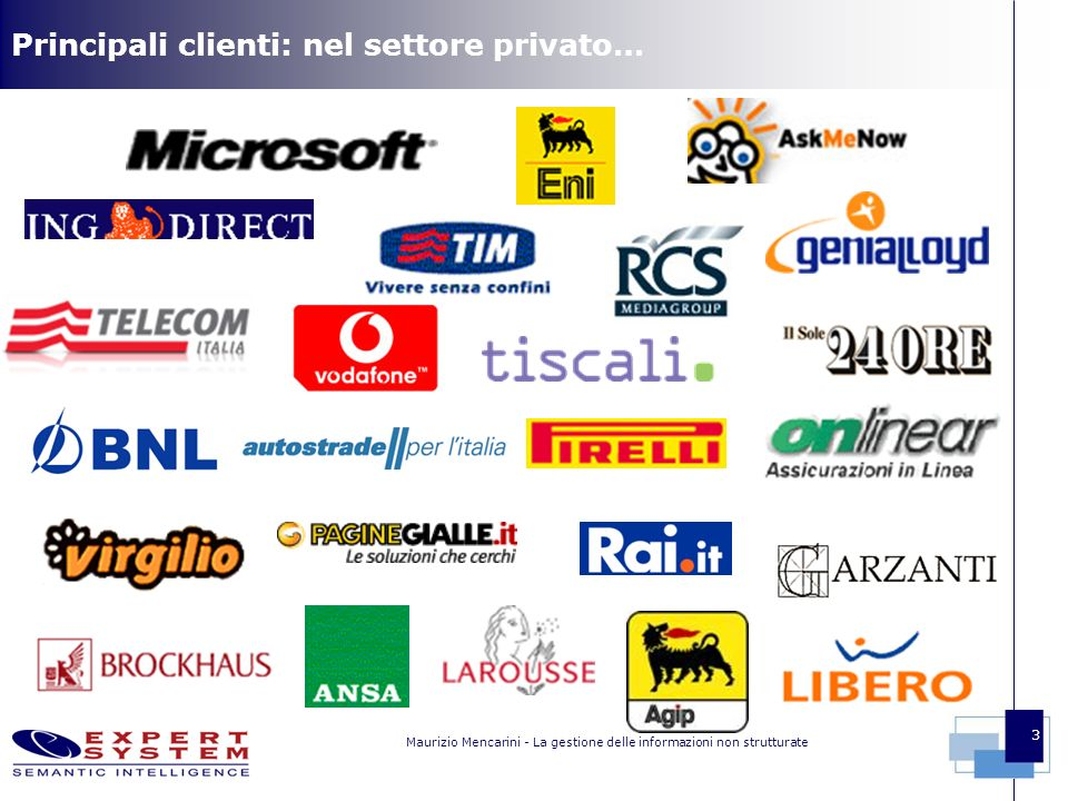 Maurizio Mencarini - La gestione delle informazioni non strutturate 3 Principali clienti: nel settore privato…