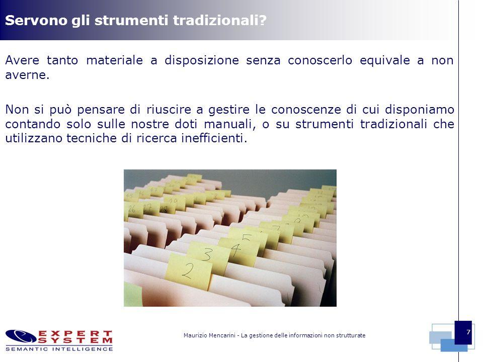 Maurizio Mencarini - La gestione delle informazioni non strutturate 7 Servono gli strumenti tradizionali.