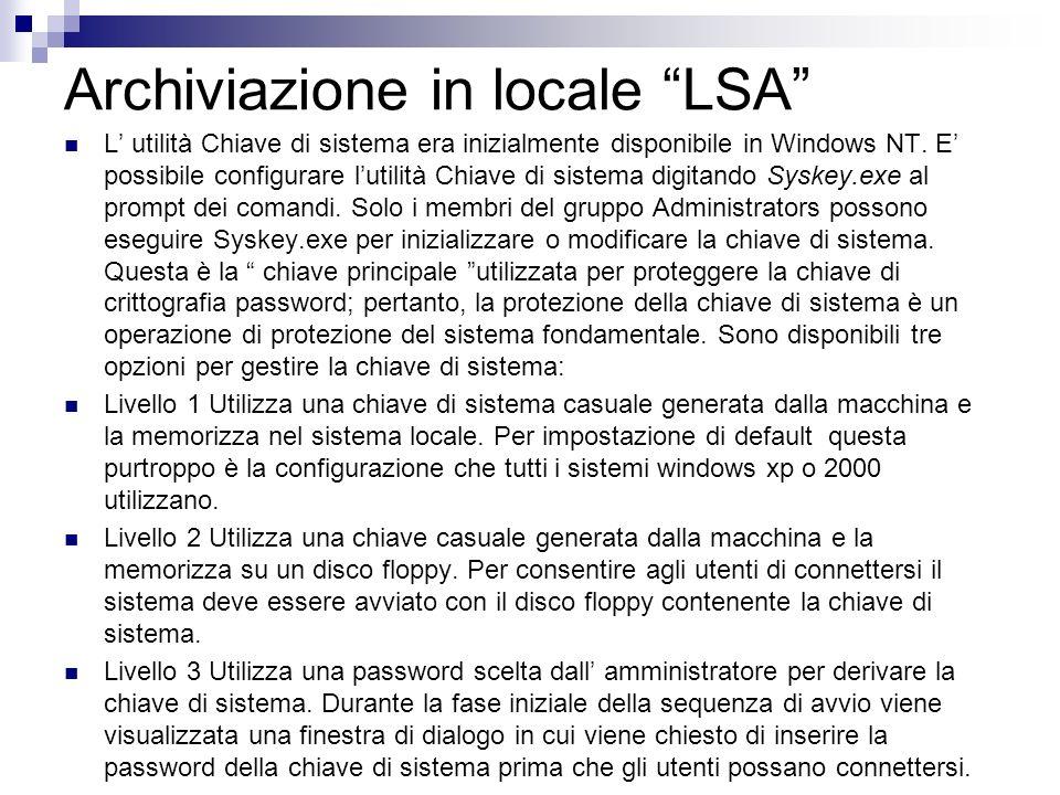 Archiviazione in locale LSA L utilità Chiave di sistema era inizialmente disponibile in Windows NT. E possibile configurare lutilità Chiave di sistema
