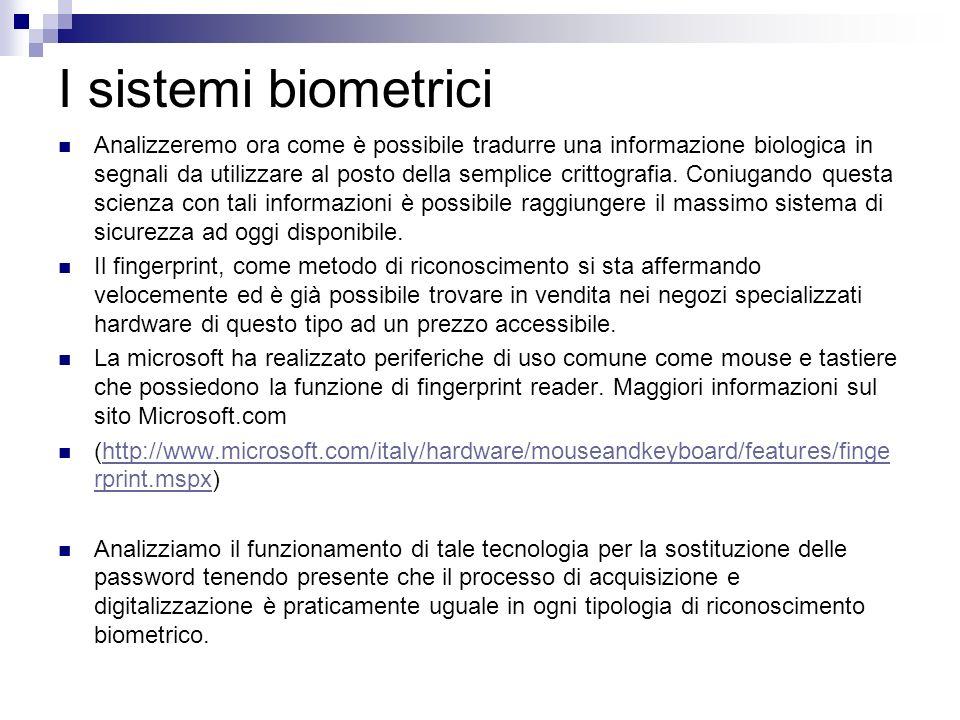 I sistemi biometrici Analizzeremo ora come è possibile tradurre una informazione biologica in segnali da utilizzare al posto della semplice crittograf
