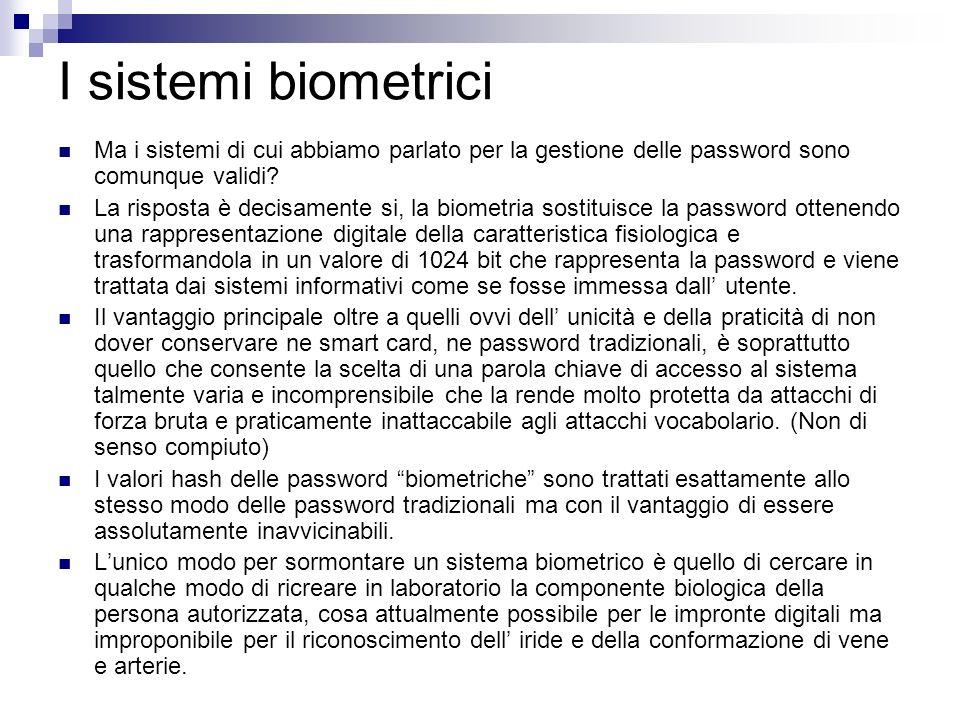 I sistemi biometrici Ma i sistemi di cui abbiamo parlato per la gestione delle password sono comunque validi? La risposta è decisamente si, la biometr
