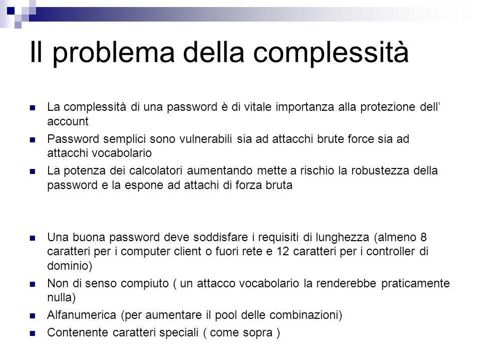 Il problema della complessità La complessità di una password è di vitale importanza alla protezione dell account Password semplici sono vulnerabili si