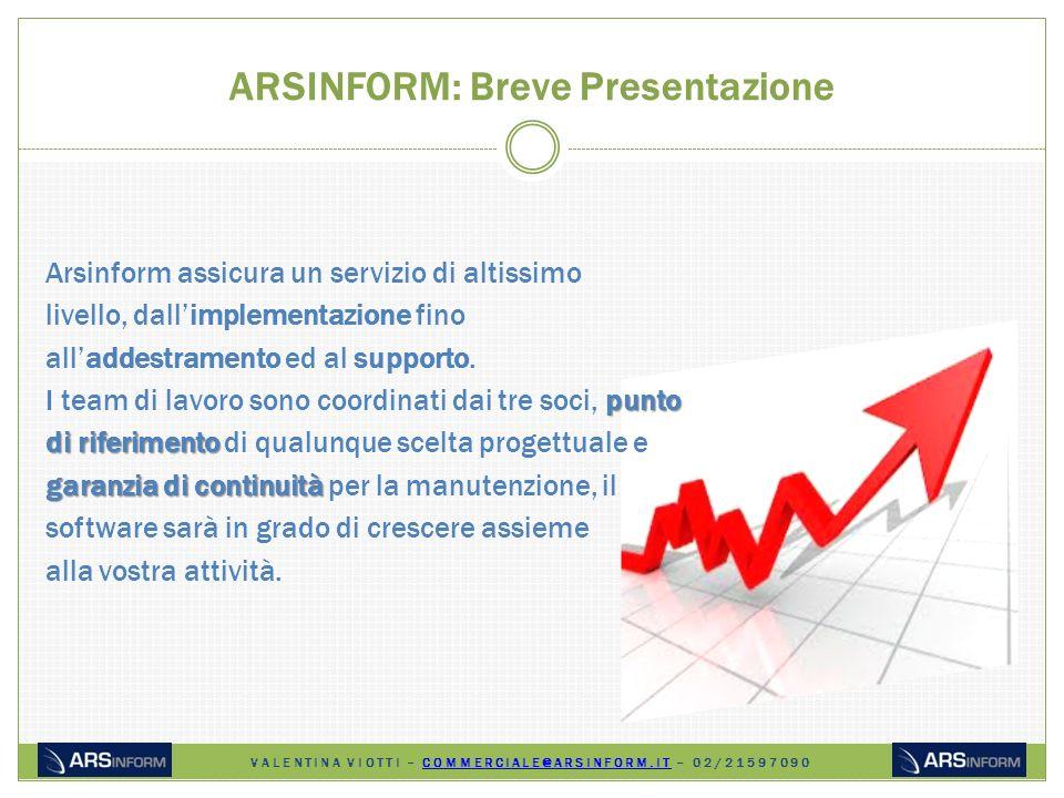 ARSINFORM: Breve Presentazione Arsinform assicura un servizio di altissimo livello, dallimplementazione fino alladdestramento ed al supporto.