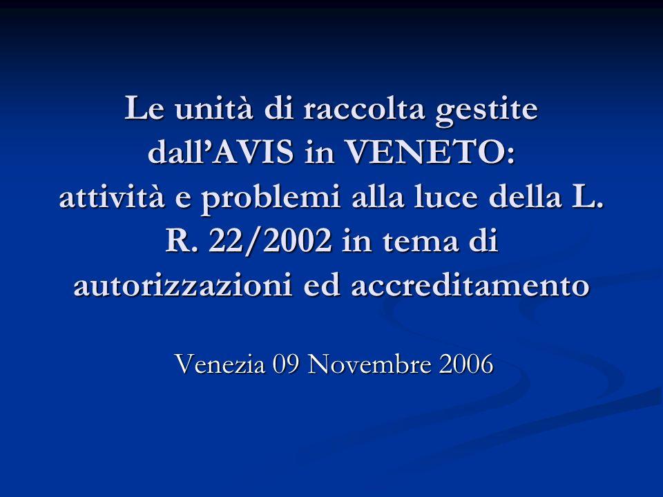 Le unità di raccolta gestite dallAVIS in VENETO: attività e problemi alla luce della L. R. 22/2002 in tema di autorizzazioni ed accreditamento Venezia