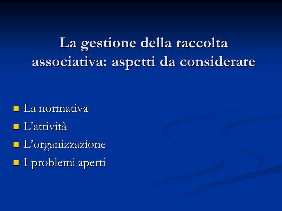 La gestione della raccolta associativa: aspetti da considerare La gestione della raccolta associativa: aspetti da considerare La normativa La normativ