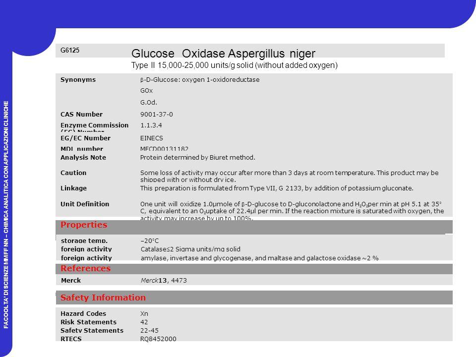FACOOLTA DI SCIENZE MM FF NN – CHIMICA ANALITICA CON APPLICAZIONI CLINICHE G6125 Glucose Oxidase Aspergillus niger Type II 15,000-25,000 units/g solid (without added oxygen) Synonyms -D-Glucose: oxygen 1-oxidoreductase GOx G.Od.