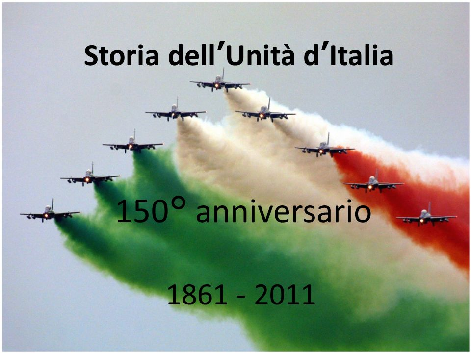 Storia dellUnità dItalia 1861-2011 Storia dellUnità dItalia 1861 - 2011 150° anniversario
