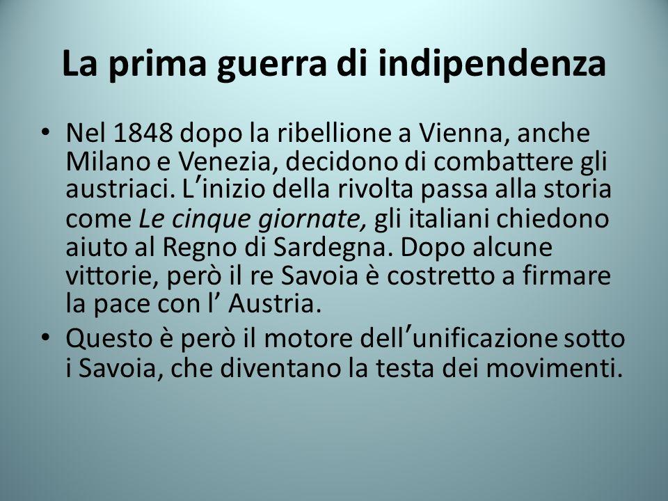 La prima guerra di indipendenza Nel 1848 dopo la ribellione a Vienna, anche Milano e Venezia, decidono di combattere gli austriaci.