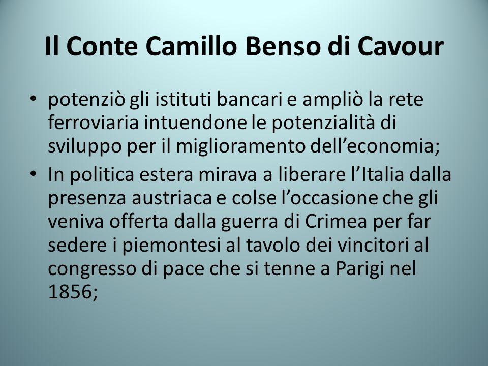Il Conte Camillo Benso di Cavour potenziò gli istituti bancari e ampliò la rete ferroviaria intuendone le potenzialità di sviluppo per il migliorament