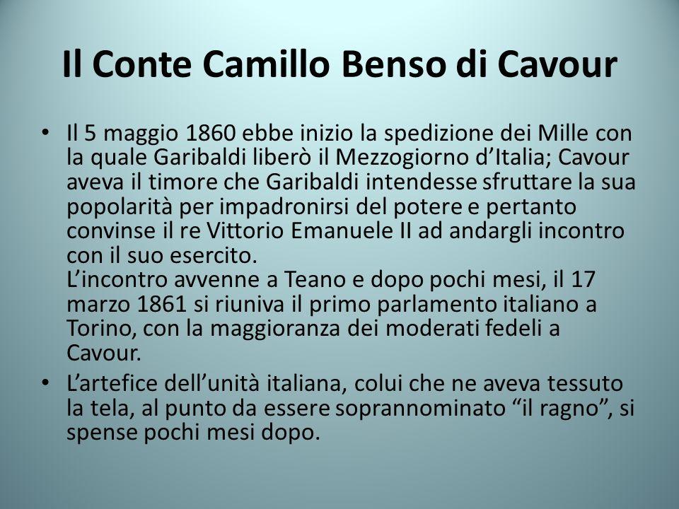 Il Conte Camillo Benso di Cavour Il 5 maggio 1860 ebbe inizio la spedizione dei Mille con la quale Garibaldi liberò il Mezzogiorno dItalia; Cavour ave