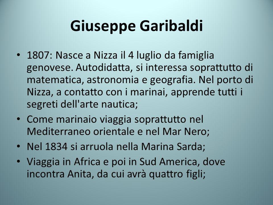 Giuseppe Garibaldi 1807: Nasce a Nizza il 4 luglio da famiglia genovese. Autodidatta, si interessa soprattutto di matematica, astronomia e geografia.