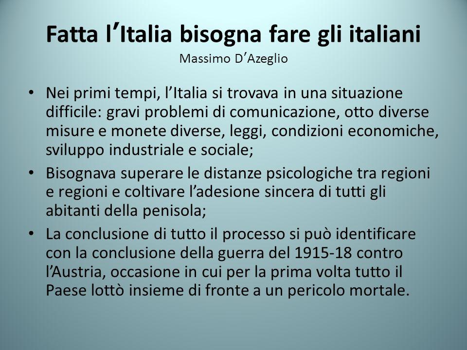 Fatta lItalia bisogna fare gli italiani Massimo DAzeglio Nei primi tempi, lItalia si trovava in una situazione difficile: gravi problemi di comunicazi