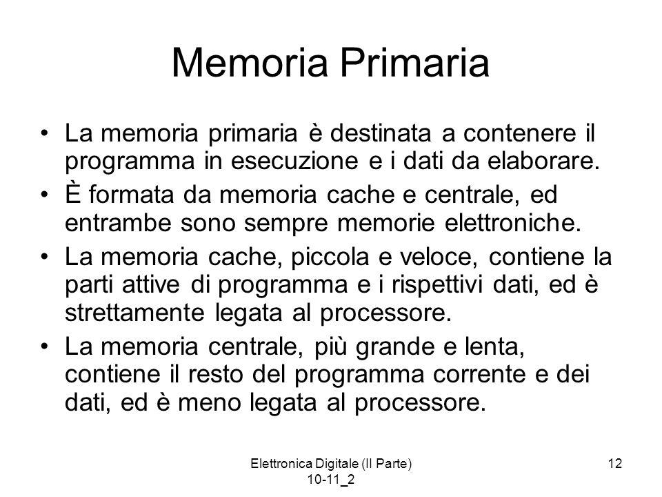 Elettronica Digitale (II Parte) 10-11_2 12 Memoria Primaria La memoria primaria è destinata a contenere il programma in esecuzione e i dati da elabora