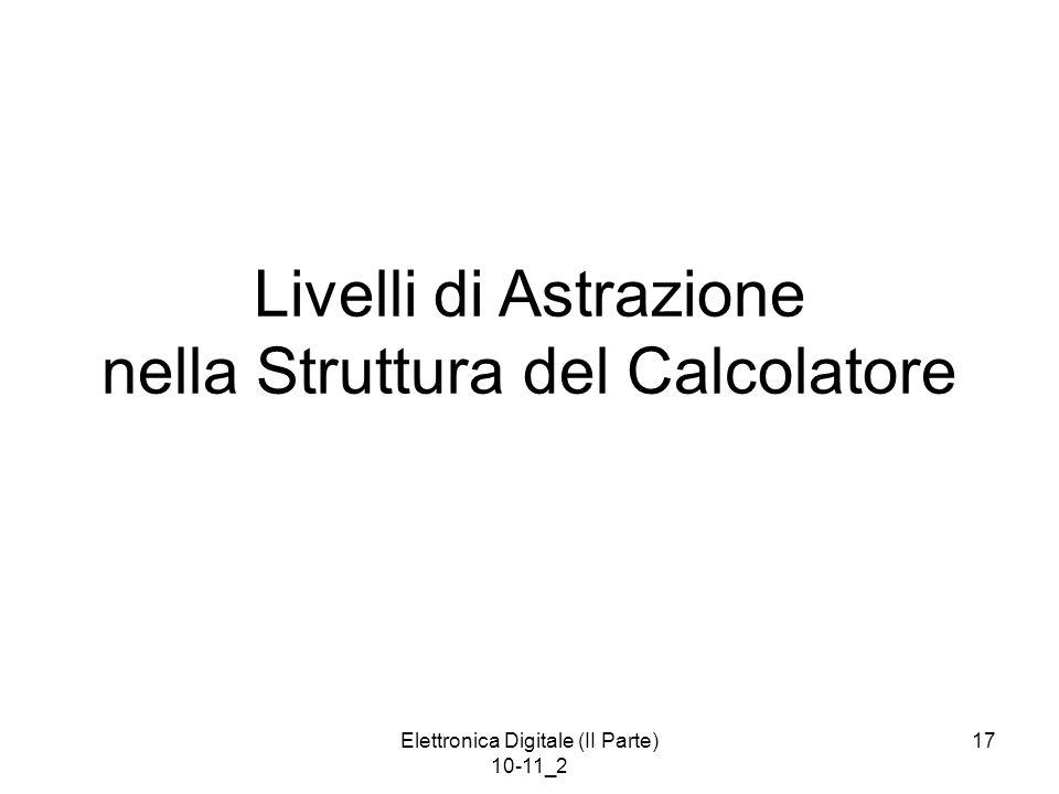 Elettronica Digitale (II Parte) 10-11_2 17 Livelli di Astrazione nella Struttura del Calcolatore