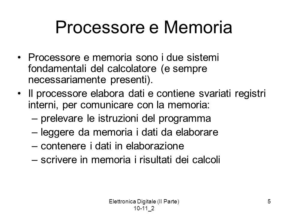 Elettronica Digitale (II Parte) 10-11_2 5 Processore e Memoria Processore e memoria sono i due sistemi fondamentali del calcolatore (e sempre necessar