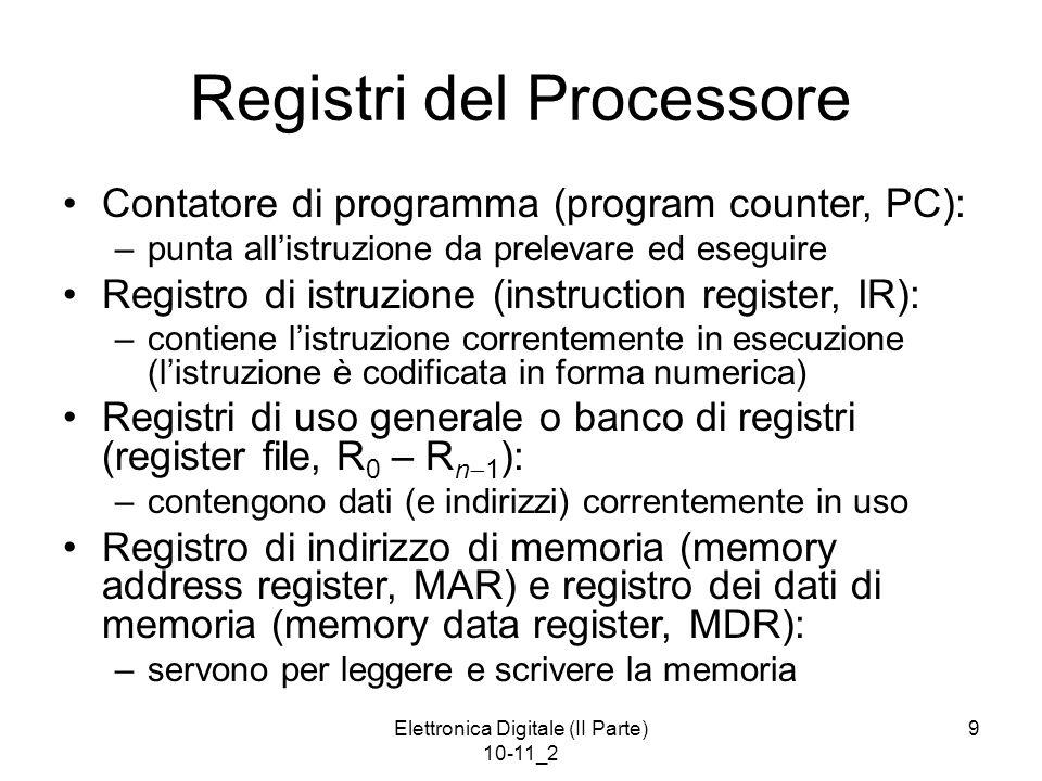 Elettronica Digitale (II Parte) 10-11_2 9 Registri del Processore Contatore di programma (program counter, PC): –punta allistruzione da prelevare ed e