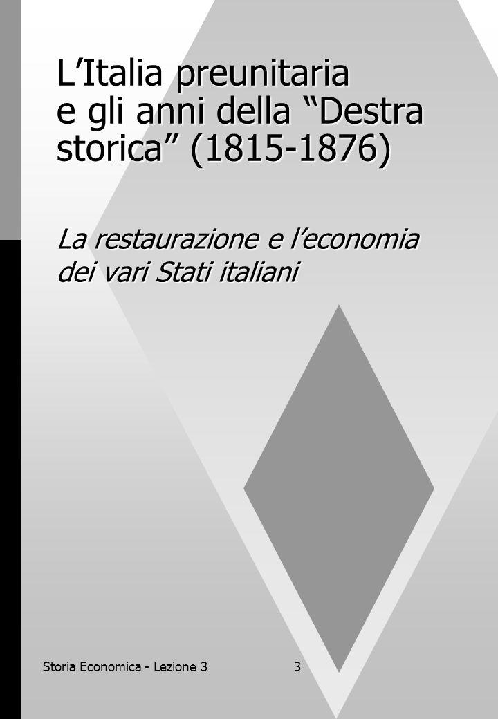 Storia Economica - Lezione 33 LItalia preunitaria e gli anni della Destra storica (1815-1876) La restaurazione e leconomia dei vari Stati italiani