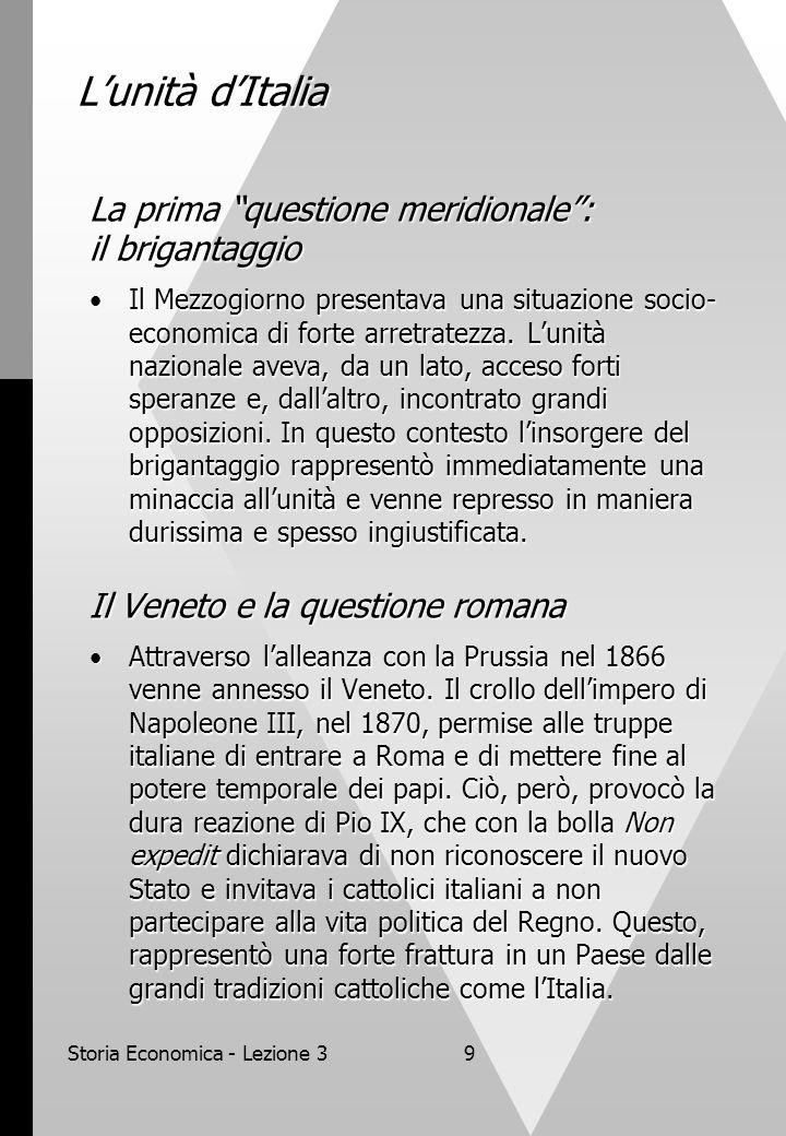 Storia Economica - Lezione 39 Lunità dItalia La prima questione meridionale: il brigantaggio Il Mezzogiorno presentava una situazione socio- economica di forte arretratezza.