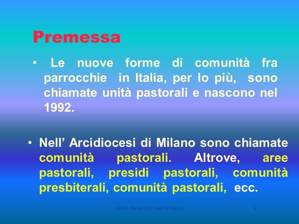 Villata - Ricera COP sulle Up Italiane2 Premessa Le nuove forme di comunità fra parrocchie in Italia, per lo più, sono chiamate unità pastorali e nascono nel 1992.