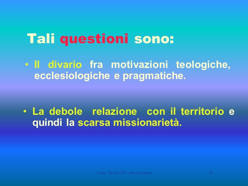 Villata - Ricera COP sulle Up Italiane56 Tali questioni sono: Il divario fra motivazioni teologiche, ecclesiologiche e pragmatiche.