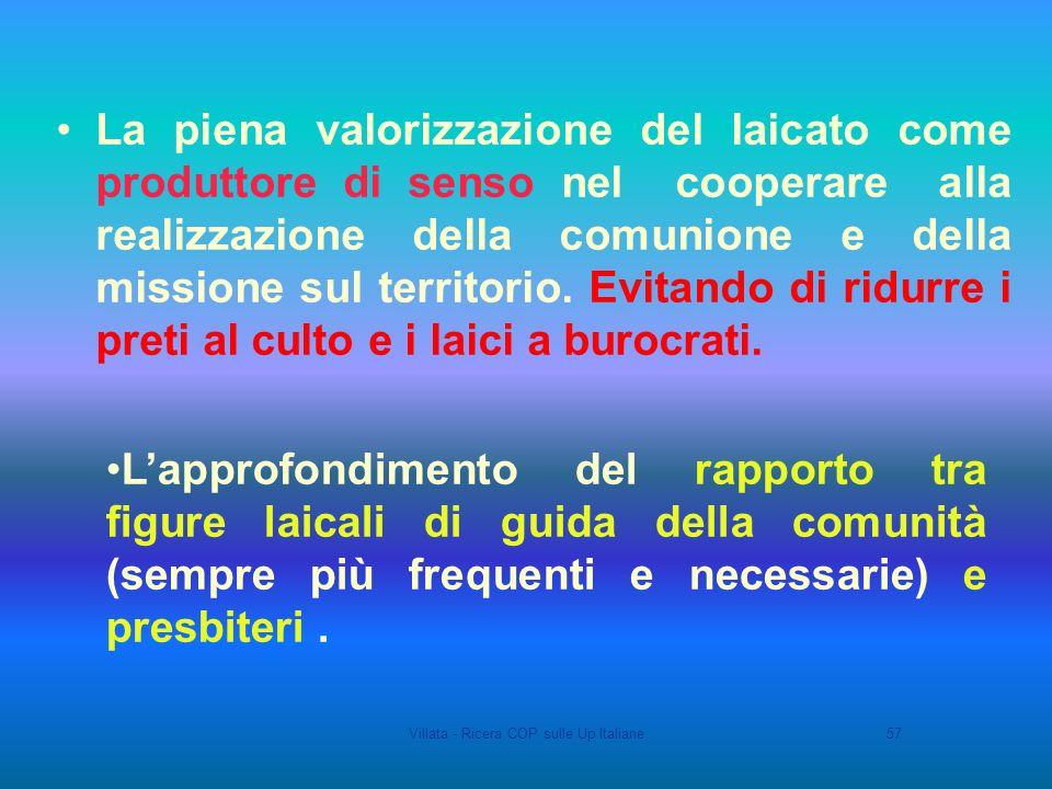 Villata - Ricera COP sulle Up Italiane57 La piena valorizzazione del laicato come produttore di senso nel cooperare alla realizzazione della comunione e della missione sul territorio.