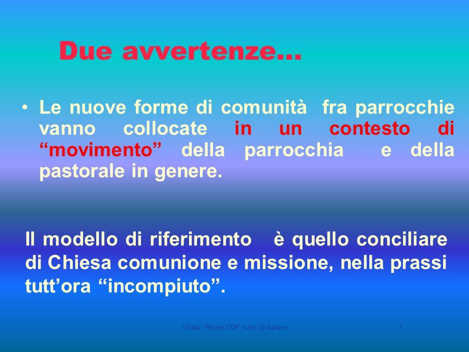 Villata - Ricera COP sulle Up Italiane7 Le nuove forme di comunità fra parrocchie vanno collocate in un contesto di movimento della parrocchia e della pastorale in genere.