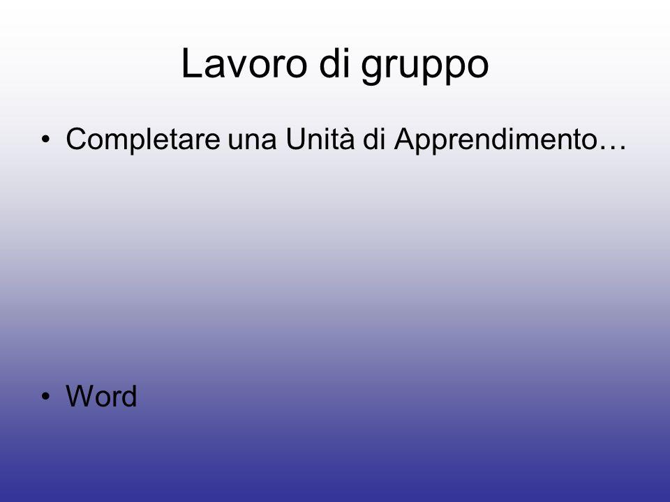 Lavoro di gruppo Completare una Unità di Apprendimento… Word