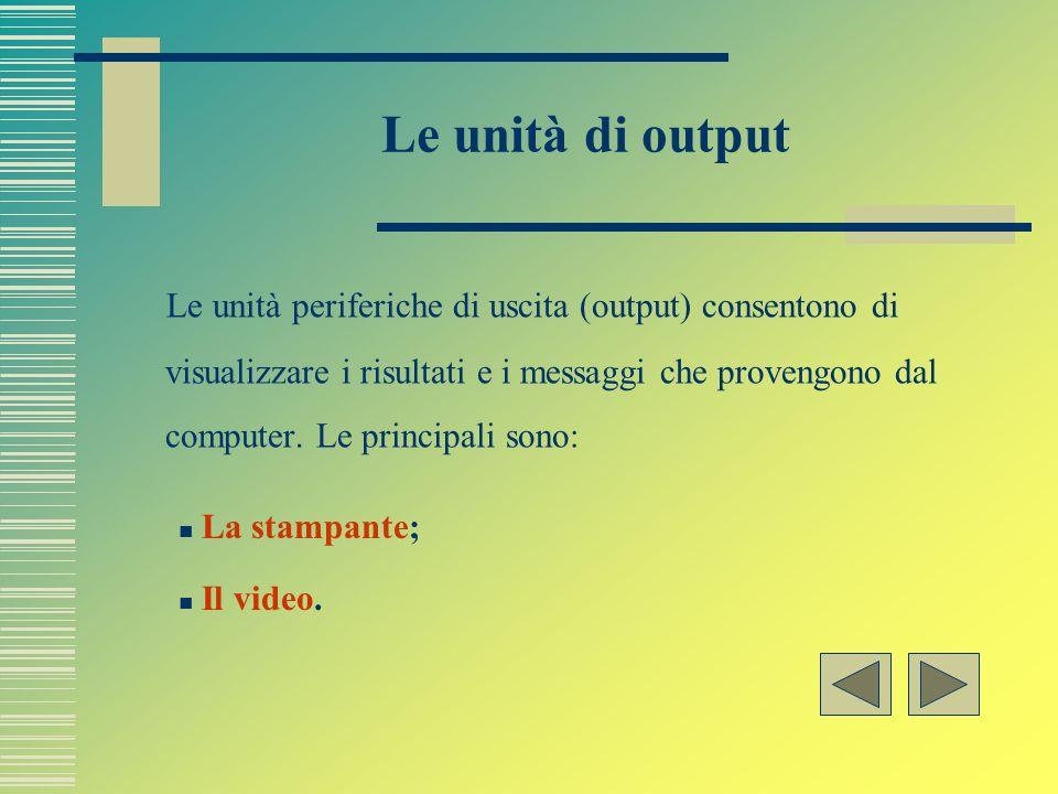 Le unità di input Le unità periferiche di ingresso (input) consentono allutente di inserire dati e istruzioni. Le più comuni sono: Il mouse La tastier