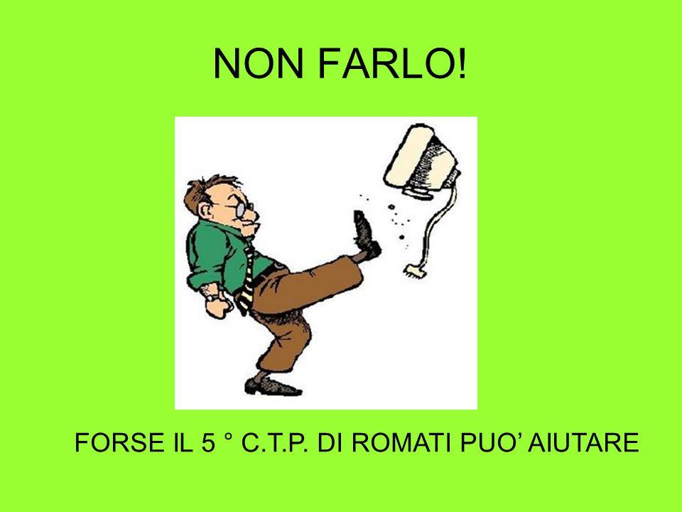 NON FARLO! FORSE IL 5 ° C.T.P. DI ROMATI PUO AIUTARE