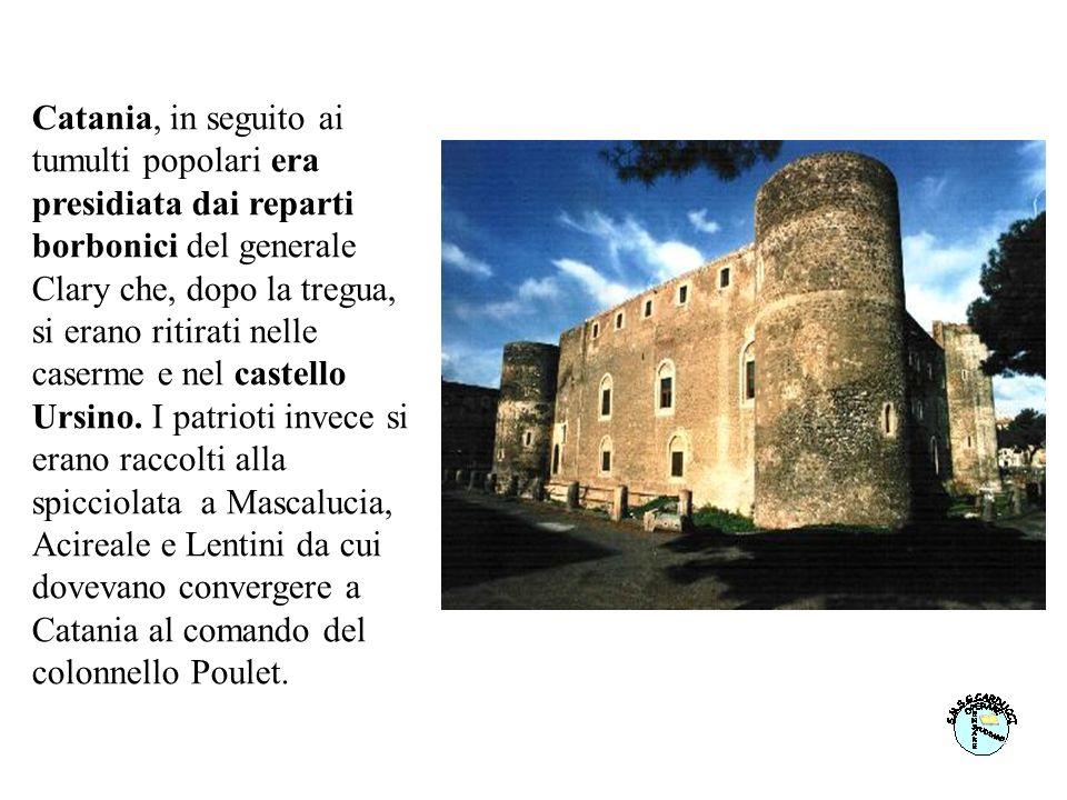 L8 aprile 1860 scoppiarono a Catania gravi tumulti che facevano seguito alle rivolte di Palermo e Messina. L11 maggio i Mille, guidati da Garibaldi sb