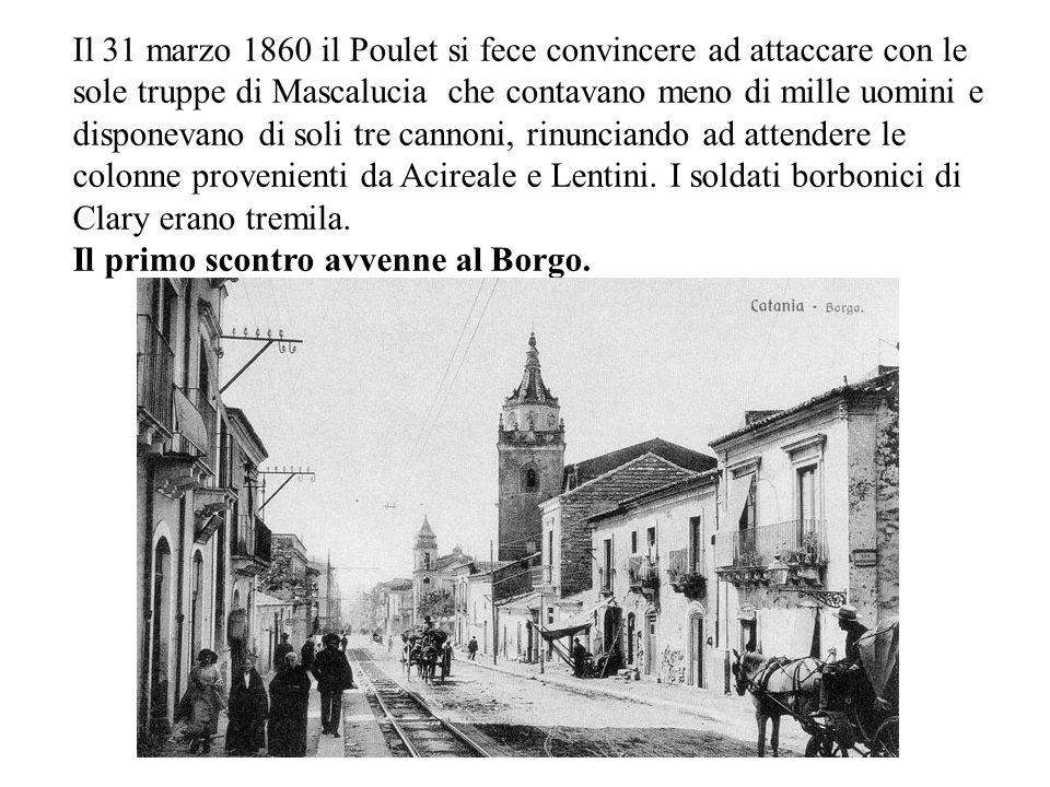Catania, in seguito ai tumulti popolari era presidiata dai reparti borbonici del generale Clary che, dopo la tregua, si erano ritirati nelle caserme e