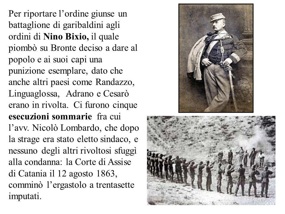 Il 3 e il 4 agosto a Bronte avvennero stragi e saccheggi.I contadini reclamavano la proprietà delle terre su cui lavoravano e labolizione della tassa