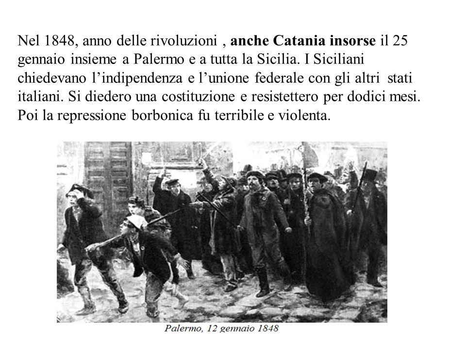 Nel 1848, anno delle rivoluzioni, anche Catania insorse il 25 gennaio insieme a Palermo e a tutta la Sicilia.