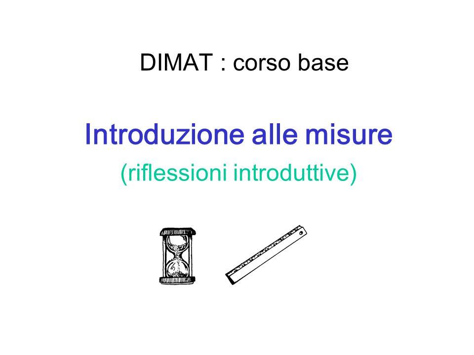 DIMAT : corso base Introduzione alle misure (riflessioni introduttive)