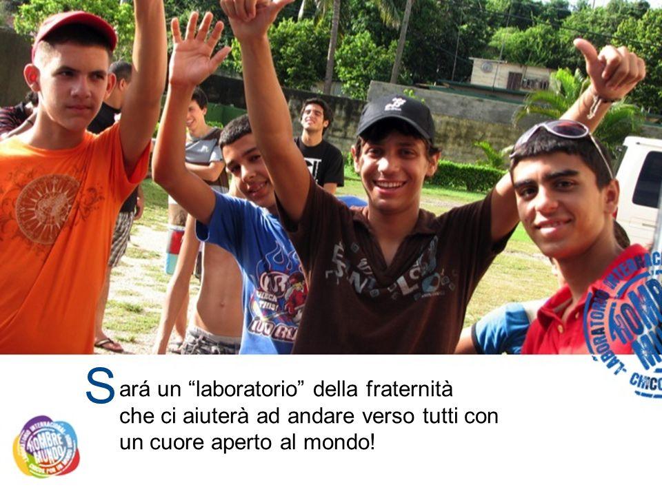 S ará un laboratorio della fraternità che ci aiuterà ad andare verso tutti con un cuore aperto al mondo!