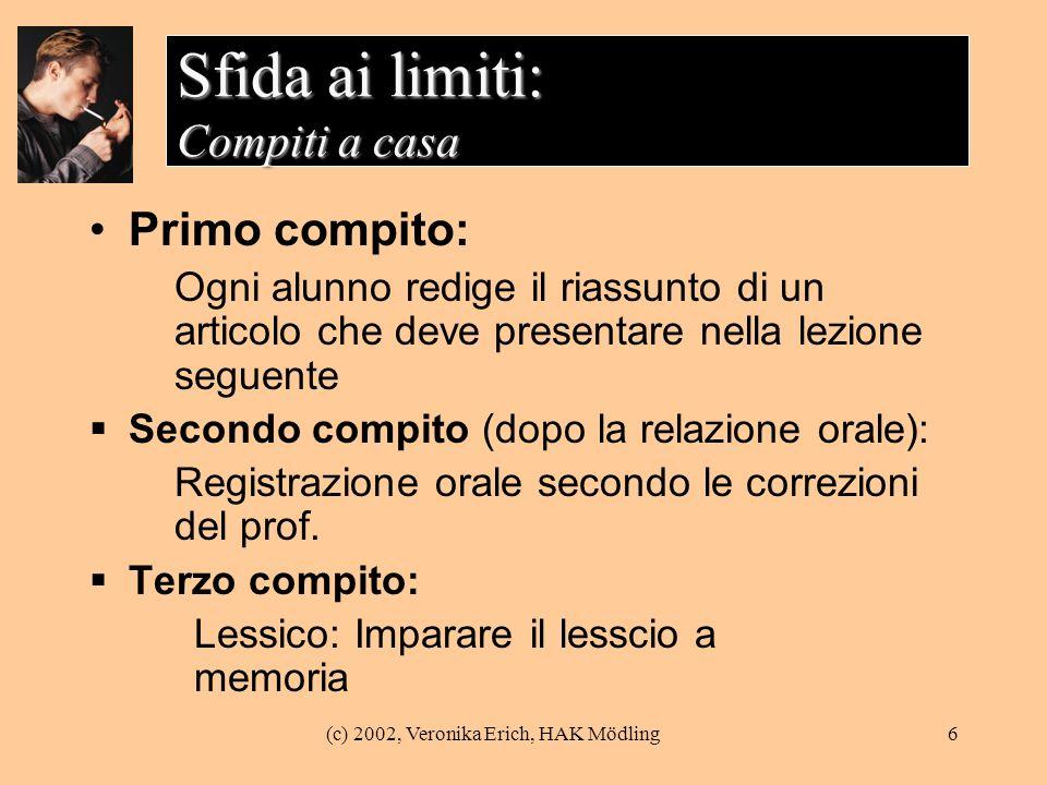 (c) 2002, Veronika Erich, HAK Mödling6 Sfida ai limiti: Compiti a casa Primo compito: Ogni alunno redige il riassunto di un articolo che deve presenta