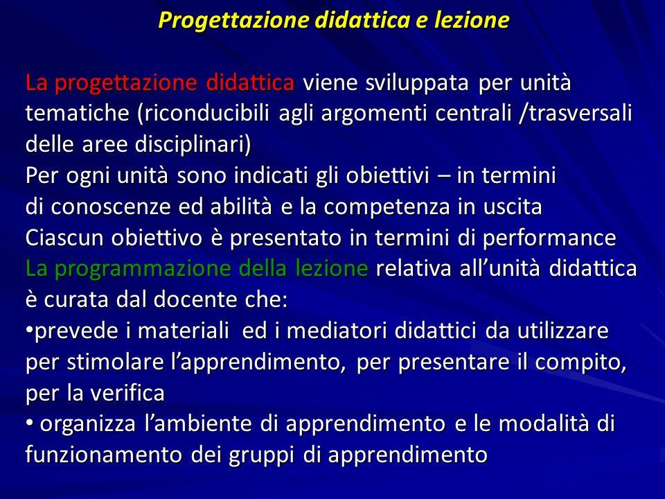 Progettazione didattica e lezione La progettazione didattica viene sviluppata per unità tematiche (riconducibili agli argomenti centrali /trasversali