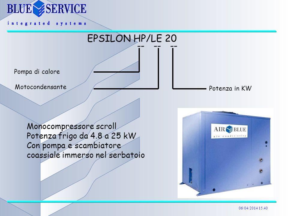 06/04/2014 15.40 EPSILON HP/LE 20 Monocompressore scroll Potenza frigo da 4.8 a 25 kW Con pompa e scambiatore coassiale immerso nel serbatoio -- -- --