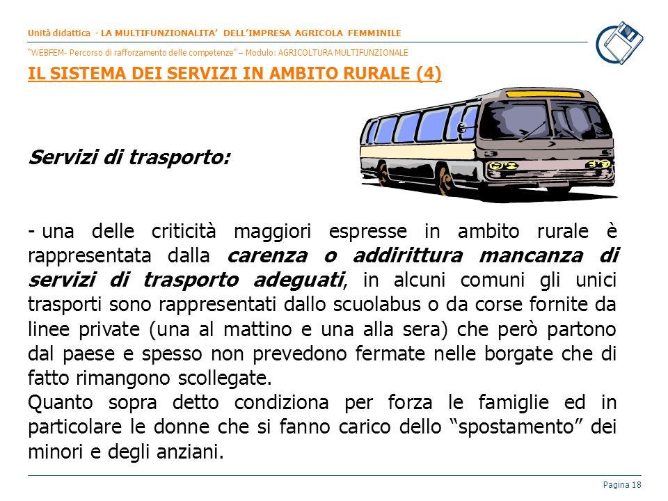Pagina 18 Servizi di trasporto: - una delle criticità maggiori espresse in ambito rurale è rappresentata dalla carenza o addirittura mancanza di servi
