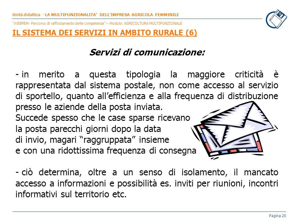 Pagina 20 Servizi di comunicazione: - in merito a questa tipologia la maggiore criticità è rappresentata dal sistema postale, non come accesso al serv