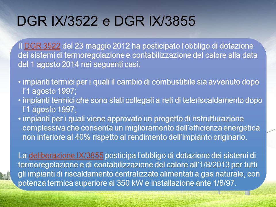DGR IX/3522 e DGR IX/3855 Il DGR 3522 del 23 maggio 2012 ha posticipato lobbligo di dotazioneDGR 3522 dei sistemi di termoregolazione e contabilizzazi