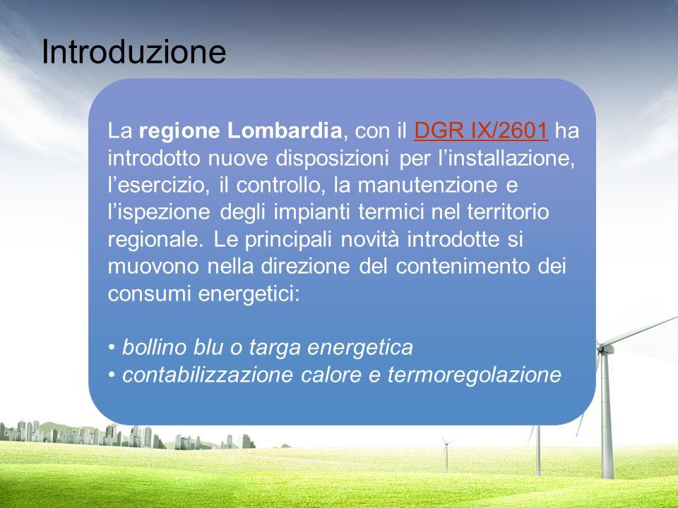 Introduzione La regione Lombardia, con il DGR IX/2601 haDGR IX/2601 introdotto nuove disposizioni per linstallazione, lesercizio, il controllo, la man