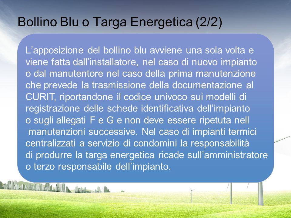 Bollino Blu o Targa Energetica (2/2) Lapposizione del bollino blu avviene una sola volta e viene fatta dallinstallatore, nel caso di nuovo impianto o