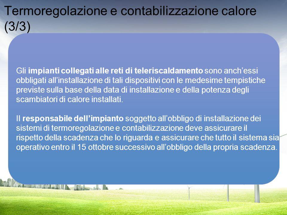 Termoregolazione e contabilizzazione calore (3/3) Gli impianti collegati alle reti di teleriscaldamento sono anchessi obbligati allinstallazione di ta