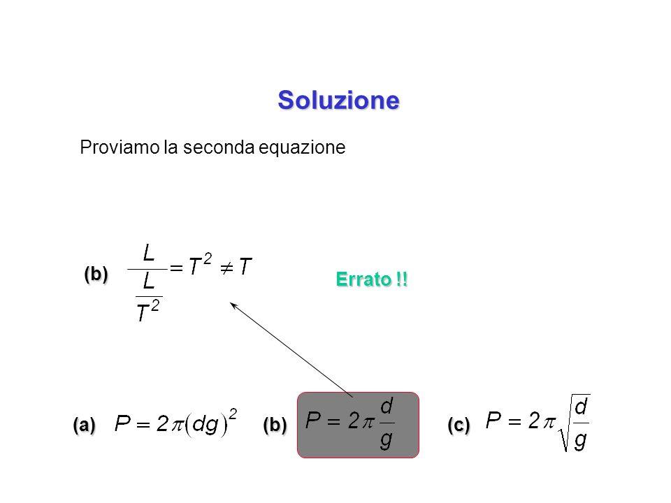 (a)(b)(c) (b) Proviamo la seconda equazione Soluzione Soluzione