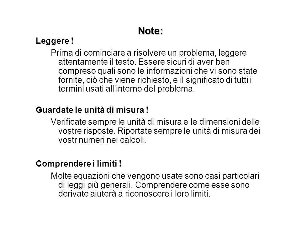 Note: Leggere ! Prima di cominciare a risolvere un problema, leggere attentamente il testo. Essere sicuri di aver ben compreso quali sono le informazi