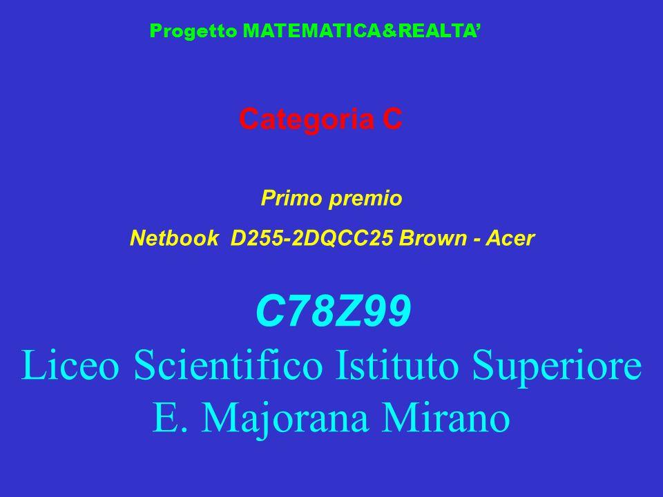 Progetto MATEMATICA&REALTA Categoria C Primo premio Netbook D255-2DQCC25 Brown - Acer C78Z99 Liceo Scientifico Istituto Superiore E. Majorana Mirano
