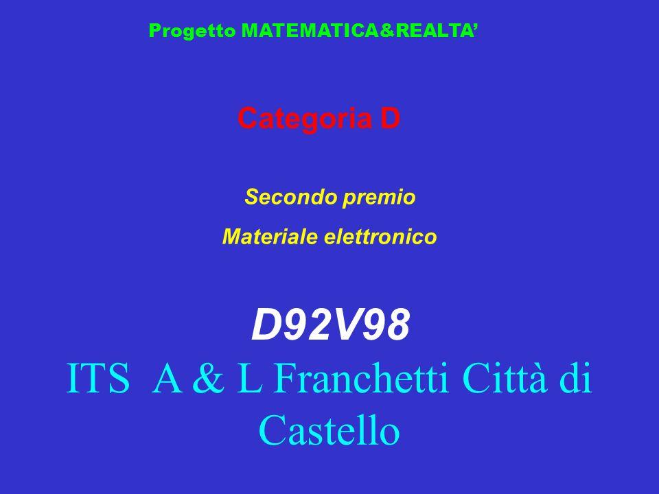 Progetto MATEMATICA&REALTA Categoria D Secondo premio Materiale elettronico D92V98 ITS A & L Franchetti Città di Castello
